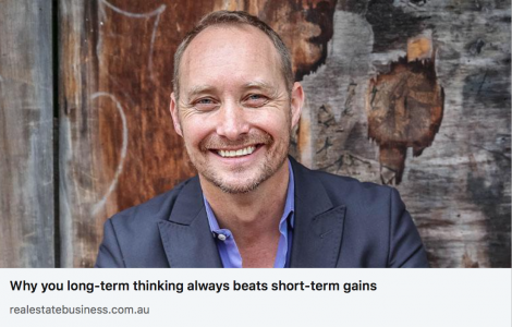 Why long term thinking beats playing the short game: featured in – REAL ESTATE BUSINESS – March 2020